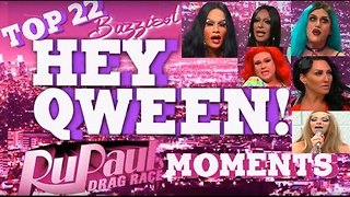 Top 22 Buzziest RuPaul's Drag Race Moments on Hey Qween! Part 1 : Moments #22-15 - Video
