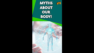 Top 4 Myths About Human Body *