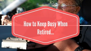 How to Keep Busy When Retired... - Video