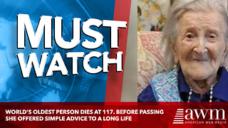 World's Oldest Person Dies At 117. Before Passing She Offered Simple Advice To A Long Life - Video
