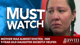 Mother Was Almost Evicted,  Her 9-Year-Old Daughter Secretly helped - Video