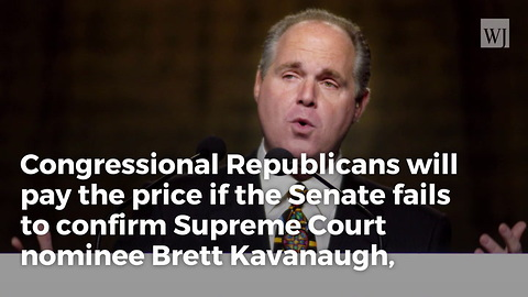 Limbaugh Warns GOP To Get Kavanaugh Confirmed or Kiss Midterms Goodbye