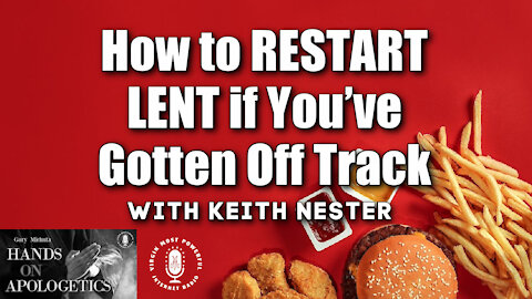 03 Mar 21, Hands on Apologetics: Keith Nester: How to Restart Lent If You've Gotten Off Track