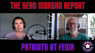 The Sean Morgan Report | Patriots At FEMA - Trust The Plan