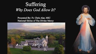 Explaining the Faith - Suffering: Why Does God Allow It?