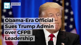 Obama-Era Official Sues Trump Admin over CFPB Leadership - Video