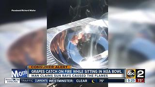 Grapes caught fire sitting in bowl from Ikea - Video