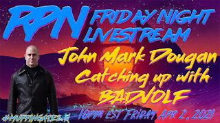 Catching Up with BadVolf - John Mark Dougan on Fri. Night Livestream