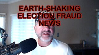 EARTH-SHAKING ELECTION FRAUD NEWS