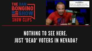 Nothing To See Here. Just 'Dead' Voters In Nevada? - Dan Bongino Show Clips