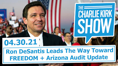 Arizona Audit Update + Ron DeSantis Leads The Way Toward FREEDOM | The Charlie Kirk Show