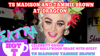 TS Madison and Tammie Brown On RuPaul's DragCon: Extra Hot T - Video