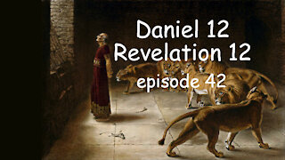 Daniel 12 Prophecy and Revelation 12 Connections. Episode 42