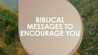 Biblical messages to encourage you - Video