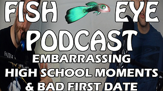 FishEye Podcast - Embarrassing Moments From High School and First Date - Video