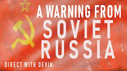 Direct with Devin: A Warning from Soviet Russia