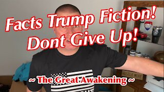 Facts Trump Fiction! Don't Give Up!!! ~ The Great Awakening ~
