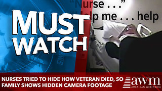 Nurses Tried To Hide How Veteran Died, So Family shows Hidden Camera Footage - Video