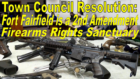 Fort Fairfield Maine now a 2nd Amendment Sanctuary: Town Council Adopts Resolution to Protect Rights