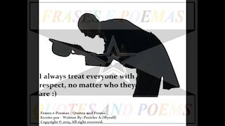 I always treat everyone with respect [Quotes and Poems]