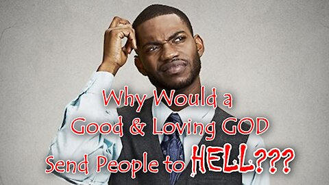 """""""Why Would a Good & Loving God Send Someone to Hell?"""