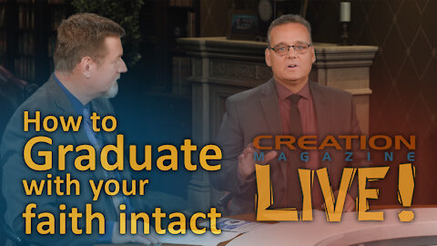 How to graduate with your faith intact (Creation Magazine LIVE! 8-12)