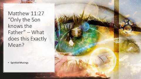 """Matthew 11-27 """"No one knows the son except the father"""" – What did Jesus actually mean."""