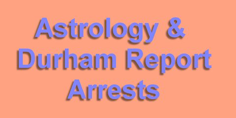 Astrology & the Durham Report. Will there be arrests?