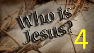 Who is Jesus Christ? Part 4