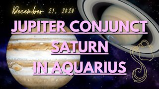JUPITER CONJUNCT SATURN IN AQUARIUS December 21, 2020 Astrology Horoscope. CHOOSE/CHANGE THE FUTURE.