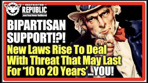 BIPARTISAN SUPPORT!?! New Laws Rise To Deal With Threat That May Last For '10 to 20 years'...YOU!