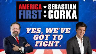 Yes, we've got to fight. Buck Sexton with Sebastian Gorka on AMERICA First