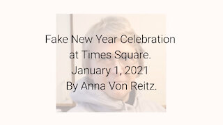 Fake New Year Celebration at Times Square. January 1, 2021 By Anna Von Reitz