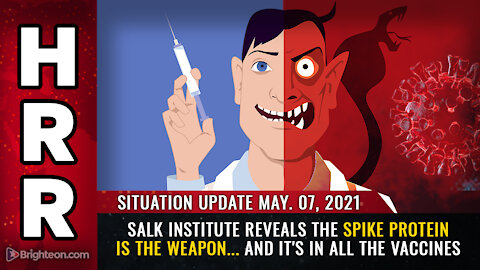 Situation Update, May 7th, 2021 - Salk Institute reveals the spike protein IS the weapon...