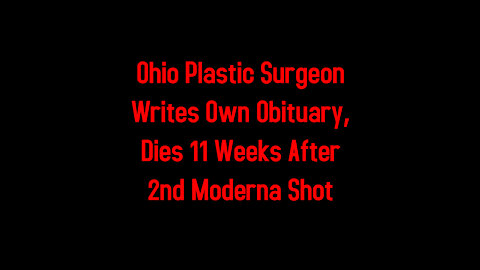 Ohio Plastic Surgeon Writes Own Obituary, Dies 11 Weeks After 2nd Moderna Shot 5-7-2021