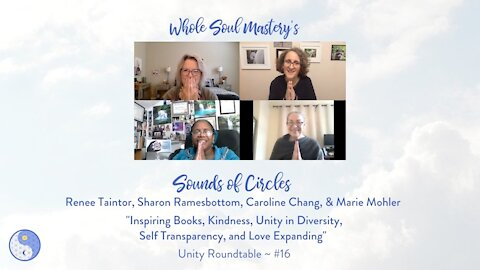 No. 16 ~ Sounds of Circles: Sacred Texts, Kindness, Unity in Diversity, Self Transparency, & Love