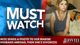 Wife Sends a Photo to her Marine Husband Abroad, then she's divorced - Video