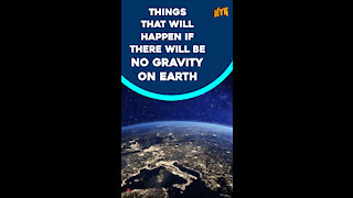 What If There Was No Gravity On Earth?
