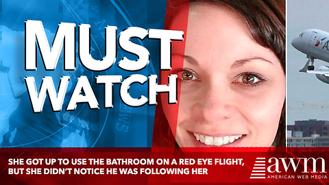 She Got Up To Use The Bathroom On A Red Eye Flight, But She Didn't Notice He Was Following Her