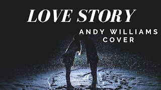 Love Story -(Where do I Begin?) - Andy Williams Cover