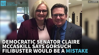 McCaskill Says Gorsuch Filibuster Would Be A Mistake, Receives Scorn From Her Liberal Base - Video