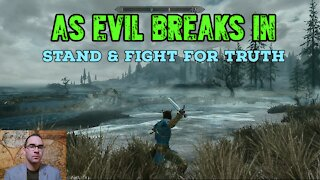 As Evil Breaks in: Stand & Fight for Truth