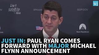 JUST IN Paul Ryan Comes Forward With Major Michael Flynn Announcement - Video