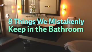 8 Things We Mistakenly Keep in the Bathroom - Video