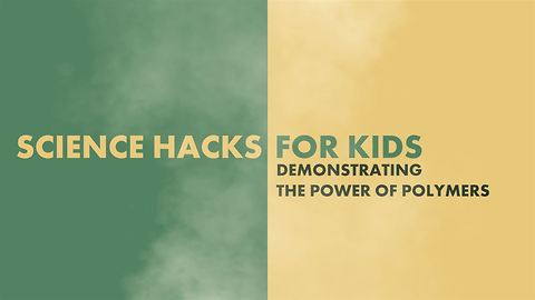 Science Hacks for Kids: The power of polymers
