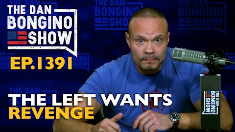 Ep. 1391 The Left Wants Revenge - The Dan Bongino Show
