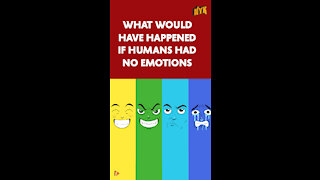 What If Humans Had No Emotions *
