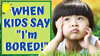 What to Do When Kids Say I'm Bored!
