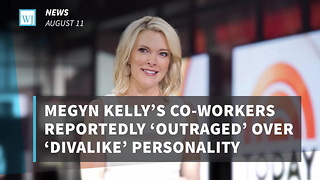 Megyn Kelly's Co-Workers Reportedly 'Outraged' Over 'Divalike' Personality - Video