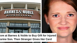 Mom at Barnes & Noble to Buy Gift for Injured Marine Son. Then Stranger Gives Her Card - Video